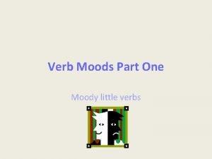 Verb Moods Part One Moody little verbs Standards