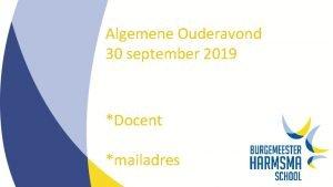 Algemene Ouderavond 30 september 2019 Docent mailadres Agenda