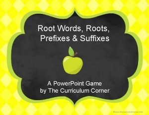 Root Words Roots Prefixes Suffixes A Power Point