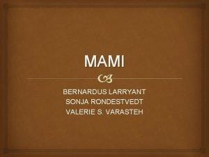 MAMI BERNARDUS LARRYANT SONJA RONDESTVEDT VALERIE S VARASTEH