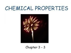 CHEMICAL PROPERTIES Chapter 3 3 IDENTIFYING CHEMICAL PROPERTIES