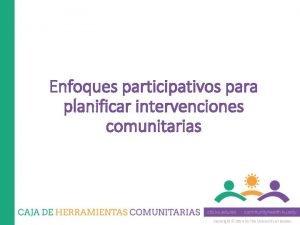 Enfoques participativos para planificar intervenciones comunitarias Copyright 2014
