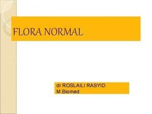FLORA NORMAL dr ROSLAILI RASYID M Biomed Flora