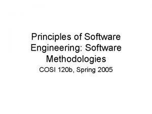 Principles of Software Engineering Software Methodologies COSI 120