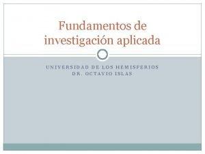 Fundamentos de investigacin aplicada UNIVERSIDAD DE LOS HEMISFERIOS