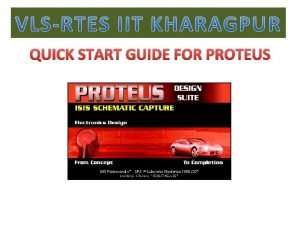 QUICK START GUIDE FOR PROTEUS STEP1 START PROTEUS