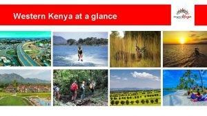 Western Kenya at a glance WESTERN KENYA TOURISM