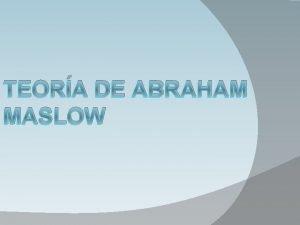 TEORA DE ABRAHAM MASLOW Abraham Maslow 1908 1970