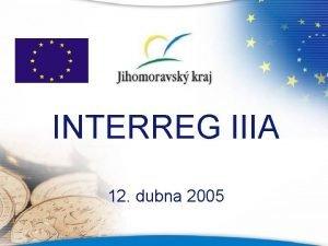 INTERREG IIIA 12 dubna 2005 Zamen prezentace INTERREG