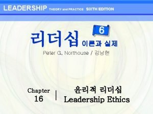 LEADERSHIP THEORY and PRACTICE SIXTH EDITION 6 Peter
