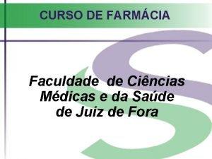 CURSO DE FARMCIA Faculdade de Cincias Mdicas e