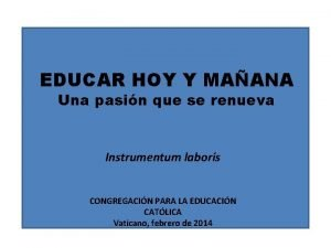 EDUCAR HOY Y MAANA Una pasin que se