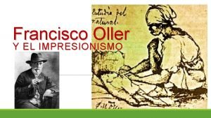 Francisco Oller Y EL IMPRESIONISMO Francisco Manuel Oller
