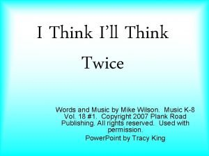 I Think Ill Think Twice Words and Music