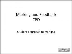 Marking and Feedback CPD Student approach to marking