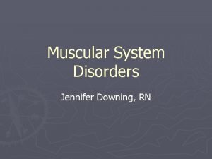 Muscular System Disorders Jennifer Downing RN Muscle Tone