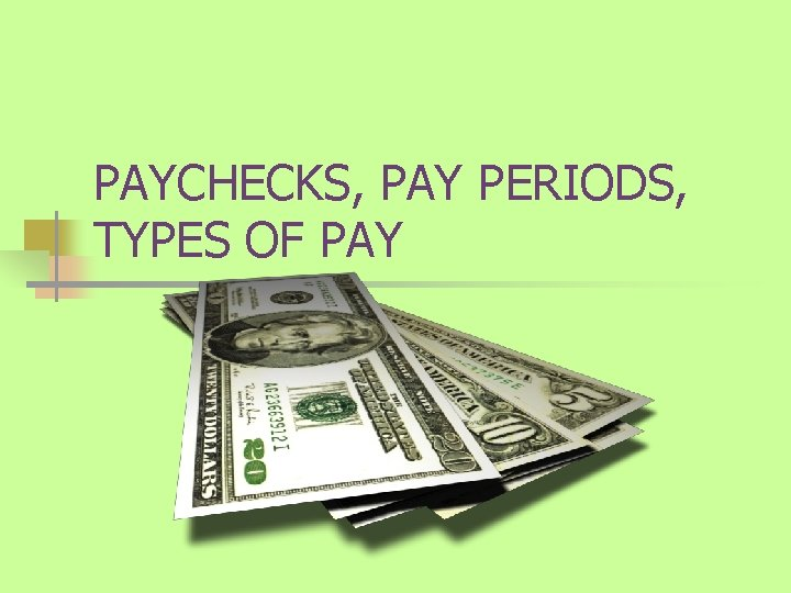 PAYCHECKS PAY PERIODS TYPES OF PAY Pay Periods