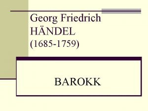 Georg Friedrich HNDEL 1685 1759 BAROKK Hndeli elulugu