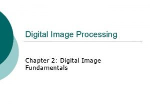Digital Image Processing Chapter 2 Digital Image Fundamentals