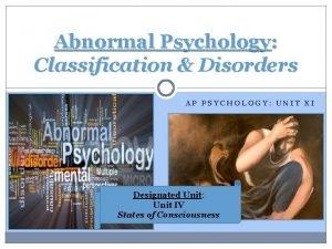 Abnormal Psychology Classification Disorders AP PSYCHOLOGY UNIT XI