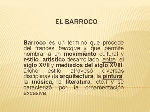 EL BARROCO Barroco es un trmino que procede