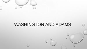 WASHINGTON AND ADAMS CHALLENGES FOR A NEW NATION