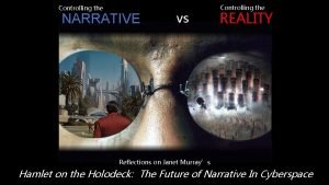 Controlling the NARRATIVE vs Controlling the REALITY Reflections