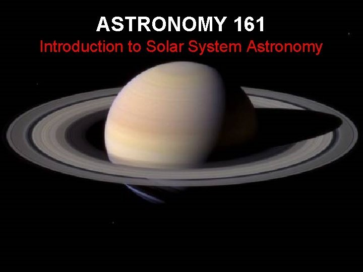 ASTRONOMY 161 Introduction to Solar System Astronomy Astronomy