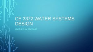 CE 3372 WATER SYSTEMS DESIGN LECTURE 05 STORAGE