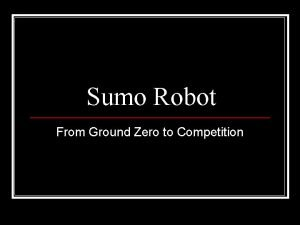 Sumo Robot From Ground Zero to Competition Robot