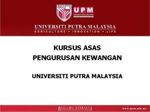 KURSUS ASAS PENGURUSAN KEWANGAN UNIVERSITI PUTRA MALAYSIA PENGURUSAN