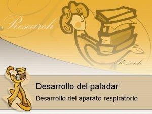 Desarrollo del paladar Desarrollo del aparato respiratorio Objetivos