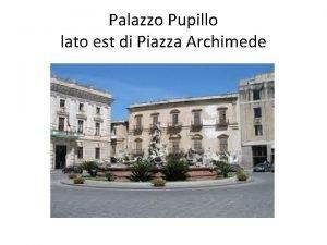 Palazzo Pupillo lato est di Piazza Archimede Palazzo