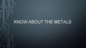 KNOW ABOUT THE METALS ALKALI METALS Alkali metals