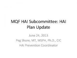 MQF HAI Subcommittee HAI Plan Update June 24