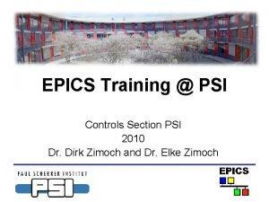 EPICS Training PSI Controls Section PSI 2010 Dr
