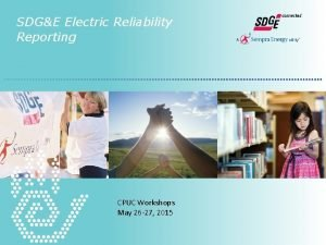 SDGE Electric Reliability Reporting CPUC Workshops May 26