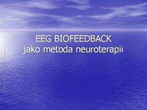 EEG BIOFEEDBACK jako metoda neuroterapii Serdecznie zapraszam na