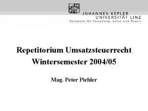 Repetitorium Umsatzsteuerrecht Wintersemester 200405 Mag Peter Pichler Grundstze