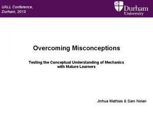 UALL Conference Durham 2013 Overcoming Misconceptions Testing the