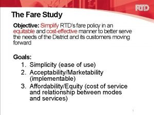 The Fare Study Objective Simplify RTDs fare policy