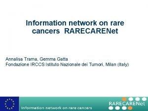 Information network on rare cancers RARECARENet Annalisa Trama