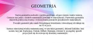 GEOMETRIA Nazwa geometria pochodzi z jzyka greckiego od