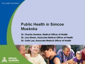 Public Health in Simcoe Muskoka Dr Charles Gardner