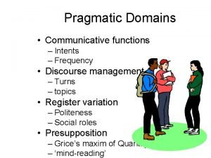 Pragmatic Domains Communicative functions Intents Frequency Discourse management