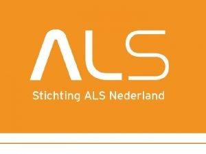 Wat is ALS Amyotrofische Laterale Sclerose ALS is