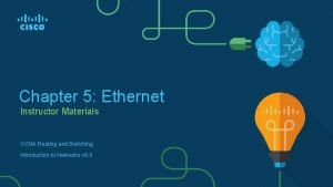 Chapter 5 Ethernet Instructor Materials CCNA Routing and