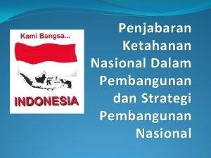 Penjabaran Ketahanan Nasional Dalam Pembangunan dan Strategi Pembangunan