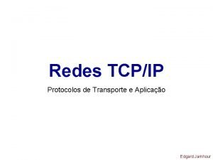 Redes TCPIP Protocolos de Transporte e Aplicao Edgard