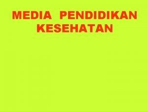 MEDIA PENDIDIKAN KESEHATAN PENGERTIAN MEDIA Media medium bahasa